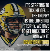 Memes, Nfl, and Packers: IT'S STARTING TO  TICK ME OFF  THE TROPHY  IS THE LOMBARD  TROPHY.WE HAVE  TO GET BACK THERE  AND WIN IT  DAVID BAKHTIARI  NEL  ON CONSECUTIVE SEASONS COMING UP SHORT  THEPACKERPAGE It's all about Championships in Titletown. Packers NFL GoPackGo GreenBay (H-T @packer.franchise) @dbak69