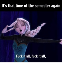 9gag, Memes, and Fuck: It's that time of the semester again  Fuck it all, fuck it all, Can't hold it back anymore.⠀ -⠀ letitgo endofsemester 9gag