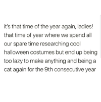 Halloween, Latinos, and Lazy: it's that time of the year again, ladies!  that time of year where we spend all  our spare time researching cool  halloween costumes but end up being  too lazy to make anything and being a  cat again for the 9th consecutive year Lmaoo 😩😩😩😂😂 🔥 Follow Us 👉 @latinoswithattitude 🔥 latinosbelike latinasbelike latinoproblems mexicansbelike mexican mexicanproblems hispanicsbelike hispanic hispanicproblems latina latinas latino latinos hispanicsbelike