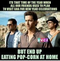 Memes, 🤖, and Corn: ITS THAT TIME OF THE YEAR WHEN  ALL OUR FRIENDS USED TO PLAN  TO VISITGOA FOR NEW YEAR CELEBRATIONS  V CJ  WWW. RVCJ.COM  BUT END UP  EATING POP-CORN ATHOME New year plan!