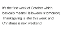 Christmas, Halloween, and Thanksgiving: It's the first week of October which  basically means Halloween is tomorrow,  Thanksgiving is later this week, and  Christmas is next weekend