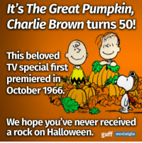 Happy 50th anniversary! Who else watches this classic every year?: It's The Great Pumpkin,  Charlie Brownturns 50!  This beloved  TV special first  premiered in  AAAA  October 1966  We hope you've never received  a rock on Halloween.  guff  nostalgia Happy 50th anniversary! Who else watches this classic every year?