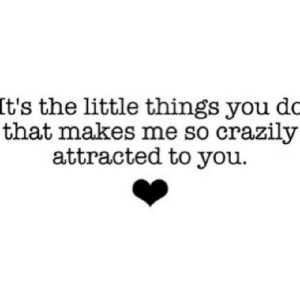 https://iglovequotes.net/: It's the little things you dc  that makes me so crazily  attracted to you. https://iglovequotes.net/