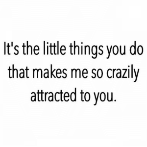 https://iglovequotes.net/: It's the little things you do  that makes me so crazily  attracted to you https://iglovequotes.net/