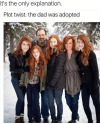 Memes, 🤖, and Twisted: It's the only explanation.  Plot twist: the dad was adopted WordOnDaStreet PlotTwist