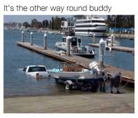 You're doing it wrong. Car memes: It's the other way round buddy You're doing it wrong. Car memes