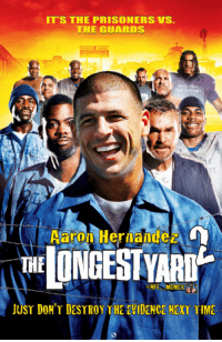 NFL Memes presents 'The Longest Yard 2'...starring Aaron Hernandez!: IT'S THE PRISONERS VS.  THE GUARDS  ALLE VILLE  TERTIAR  Aaron Hernandez  NFL MEME  JUST DON'T DESTROY THE EVIDENCE NEXT TIME NFL Memes presents 'The Longest Yard 2'...starring Aaron Hernandez!
