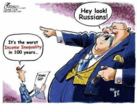 Memes, The Worst, and Russian: It's the worst  Income Inequality  in 100 years  Hey look!  Russians!
