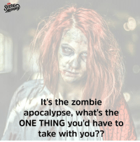 Coffee machine. For sure.: It's the zombie  apocalypse, what's the  ONE THING you'd have to  take with you?? Coffee machine. For sure.