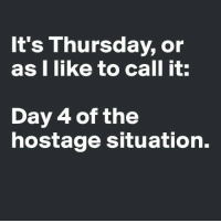 Memes, 🤖, and Day: It's Thursday, or  as I like to call it:  Day 4 of the  hostage situation.