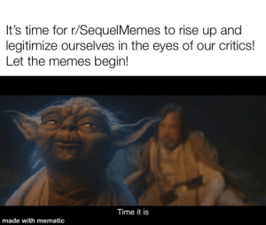Love, Memes, and Time: It's time for r/SequelMemes to rise up and  legitimize ourselves in the eyes of our critics!  Let the memes begin!  Time it is  made with mematic I love the prequels but have come to embrace the sequels recently. They need a little extra love right now amid all the criticisms