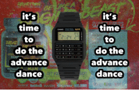 "Reddit, Time, and Dance: it's  time  to  do the  it's  time  to  TO SEND YOUIR  CASIO LARIM CHRONOR  mt  2:24 27  89  6  3  7  ON-OFP- CATE/ST-Hour  ▼ LAp. RESET  TART-STO v- .  PLE  PM  advance  advance  MAN  dance  ncr  GETIO  dance <p>[<a href=""https://www.reddit.com/r/surrealmemes/comments/7n0757/d_a_nce/"">Src</a>]</p>"