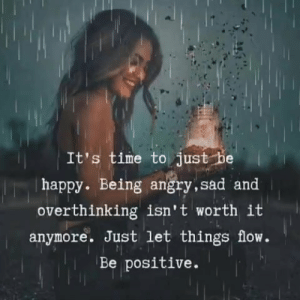 Memes, Happy, and Time: It's time to just be  | happy. Being angry, sad and  overthinking isn't worth it  anymore. Just let things flow.  Be positive
