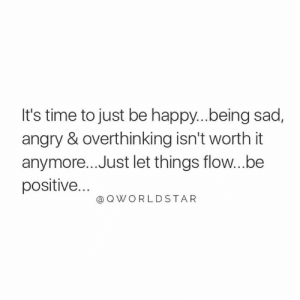Gotta Stop Being Stuck On Nonsense & Start Elevating Your Mind... Just Be Happy & Don't Get Caught Up In BS... 💯 #LifeLessons: It's time to just be happy..being sad,  angry & overthinking isn't worth it  anymore... Just let things flow...be  positive...  @ Q WORLDSTAR Gotta Stop Being Stuck On Nonsense & Start Elevating Your Mind... Just Be Happy & Don't Get Caught Up In BS... 💯 #LifeLessons