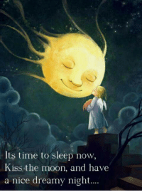 now kiss: Its time to sleep now,  Kiss the moon, and have  a nice dreamy night....