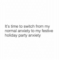 EXCITING TIMES!!!!!! 💯🎄😭: It's time to switch from my  normal anxiety to my festive  holiday party anxiety EXCITING TIMES!!!!!! 💯🎄😭