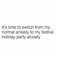 Tis the season!: It's time to switch from my  normal anxiety to my festive  holiday party anxiety Tis the season!