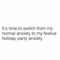 It's the most wonderful time of the year: It's time to switch from my  normal anxiety to my festive  holiday party anxiety It's the most wonderful time of the year