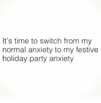 'Tis the season: It's time to switch from my  normal anxiety to my festive  holiday party anxiety 'Tis the season
