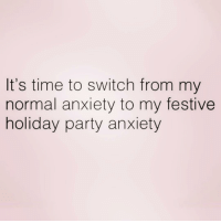 Tis the season to be anxious!: It's time to switch from my  normal anxiety to my festive  holiday party anxiety Tis the season to be anxious!