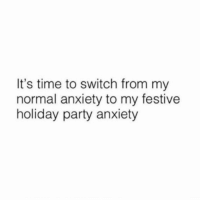 'tis the season (@womenshumor): It's time to switch from my  normal anxiety to my festive  holiday party anxiety 'tis the season (@womenshumor)