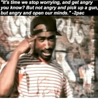 """Memes, Time, and Angry: it's time we stop worrying, and get angry  you know? But not angry and pick up a gun  but angry and open our minds."""" -2pac 💡Open your minds wakeup 💯"""