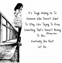 Memes, Tough, and 🤖: it's Tough Holding On To  N Someone Who Doesn't Want  To Stay Like Teying To keep  Something That's Doesn't belong  @nang buwc  To you  Eventually you Must  Let oo It'll hurt less cutting ties instead of prolonging a false hope. Either way... It hurts. Let go and start healing. 💔💖