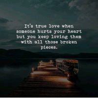 true love: It's true love when  someone hurts your heart  but you keep loving them  with all those broken  pieces.