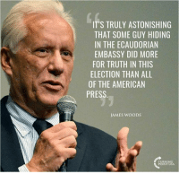 #BigGovSucks: IT'S TRULY ASTONISHING  THAT SOME GUY HIDING  IN THE ECAUDORIAN  EMBASSY DID MORE  FOR TRUTH IN THIS  ELECTION THAN ALL  OF THE AMERICAN  PRESS  JAMES WOODS  POINT USA #BigGovSucks