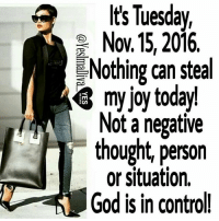 Church, Computers, and Memes: It's Tuesday,  No.15, 2016  Nothing can steal  my joy today  Not a negative  thought, person  or situation,  God is in control LISTEN TO CHURCH SERMONS ONLINE 24 HOURS A DAY, 7 DAYS A WEEK  From your COMPUTER or LAPTOP ONLY, you can now listen to over 500 sermons 24 hours a day, 7 days a week, 365 days a year. You will be encouraged, motivated, inspired and get a closer relationship with God. Anytime you need that extra push, you can always come here to get it. Again, from your computer or laptop ONLY, please go to: http://www.ListenToChurchSermonsOnline.com/