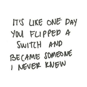Never, Net, and Switch: ITS UKE ONE DAY  YOu FLIPPED A  SWITCH AND  BECAME SOMEONE  I NEVER KNEW https://iglovequotes.net/