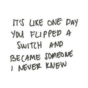 https://iglovequotes.net/: IT'S UKE ONE DAY  you FLIPPED A  SWITCH AND  BECAME SOMEONE  I NEVER KNEW https://iglovequotes.net/