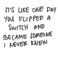 Http, Net, and Switch: ITS uKE oNE DAY  YOu FuPPED A  SWITCH ND  BECAME SOMEONE http://iglovequotes.net/