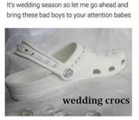 Bad, Bad Boys, and Crocs: It's wedding season so let me go ahead and  bring these bad boys to your attention babes  wedding crocs