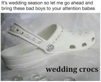 Bad, Bad Boys, and Crocs: It's wedding season so let me go ahead and  bring these bad boys to your attention babes  wedding crocs school