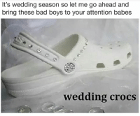 Bad, Bad Boys, and Crocs: It's wedding season so let me go ahead and  bring these bad boys to your attention babes  wedding crocs @girlwithnojob you would have rocked these SO HARD