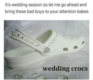 Who else getting a pair?: It's wedding season so let me go ahead and  bring these bad boys to your attention babes  wedding crocs Who else getting a pair?