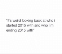 """Funny, Weird, and Back: """"it's weird looking back at who i  started 2015 with and who i'm  ending 2015 with"""" Agreed💯"""