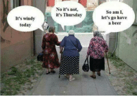 #jussayin: It's windy  today  No it's not  it's Thursday  So am I  let's go have  a beer #jussayin