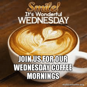 Meme, Coffee, and Wednesday: It's Wonderful  WEDNESDAY  OINUS FOROUR  WEDNESDAY COFFEE  MORNINGS  makeameme.org Join Us For Our Wednesday Coffee Mornings   Make a Meme