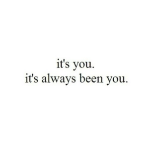 Been, Net, and You: it's you.  it's always been you. https://iglovequotes.net/