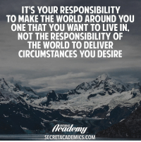 Black Friday, Memes, and Entourage: IT'S YOUR RESPONSIBILITY  TO MAKE THE WORLD AROUND YOU  ONE THAT YOU WANT TO LIVE IN  NOT THE RESPONSIBILITY OF  THE WORLD TO DELIVER  CIRCUMSTANCES YOU DESIRE  ENTOURAGE  SECRETACADEMICS.COM Separating your emotions and feelings from your work is critical as an entrepreneur. Your circumstances, situations, tasks, and goals do not care about you or how you feel. They are completely indifferent, and are molded and changed only by the ACTIONS you take. That's why successful people do what they need to do, whether they feel like it or not. Can you say the same? Click the link in out bio to be the first to know about our epic Secret Entourage resources dropping on Black Friday! motivation entrepreneur smallbusiness secretentourage teamentourage success