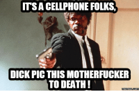 Bueno Excellente: ITSA CELLPHONE FOLKS,  DICK PICTHIS MOTHERFUCKER  TO DEATH!  memes.com