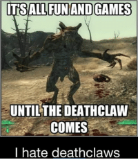 - Rem: ITSALL FUN AND GAMES  UNTIL THE DEATHCLAW  COMES  I hate deathclaws - Rem