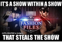 Fashion, Food, and Love: ITSASHOW WITHIN ASHOW  THE  FASHION  FILES  @STILL REALTOUS an instaram  THAT STEALS THE SHOW I'm loving these... fandango tylerbreeze fashionpolice wwe memes jokes wwememes wrestling raw sdlive awesome food njpw roh love laugh haha memes jokes like follow share njpw roh love laugh wwememes