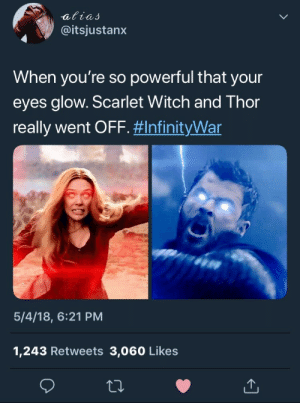 Tumblr, Avengers, and Blog: @itsjustanx  When you're so powerful that your  eyes glow. Scarlet Witch and Thor  really went OFF. #InfinityWar  5/4/18, 6:21 PM  1,243 Retweets 3,060 Likes bishopl:  The top two (2) powerful Avengers