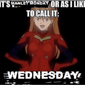Wednesday, Call, and Asi: ITSMAMLETMONDAY OR ASI LIK  TO CALL IT  WEDNESDAY
