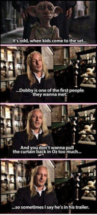 """Too Much, Kids, and Wholesome: It'sodd, when kids come to the set...  ...Dobby is one of the first people  they wanna met  24  And you don't wanna pull  the curtain back in Oz too much...  ...so sometimes I say he's in his trailer. <p>Sometimes even Lucius Malfoy can be wholesome. via /r/wholesomememes <a href=""""https://ift.tt/2Gs8n0q"""">https://ift.tt/2Gs8n0q</a></p>"""