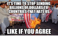 epa: ITSTIME TOSTOP SENDING  BILLIONS!OF DOLLARST0%  COUNTRIES THAT HATEUS  LIKE IF YOU AGREE  © EPA