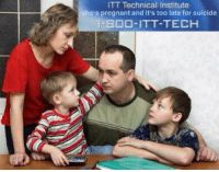 Dank, Pregnant, and Suicide: ITT Technical Institute  she's pregnant and it's too late for suicide  -800-ITT-TECH